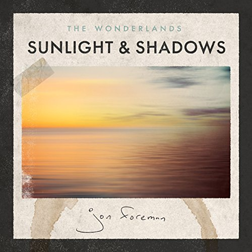 Jon Foreman Wonderlands Sunlight & Shadows Wonderlands Sunlight & Shadows