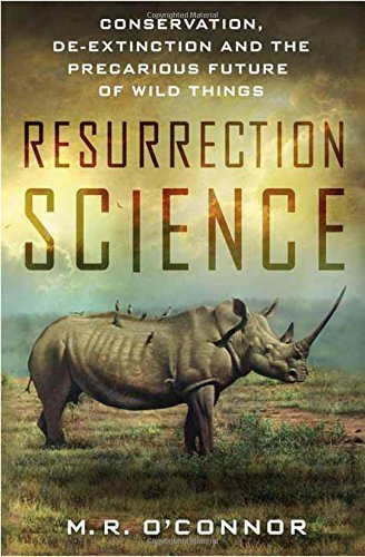 M. R. O'connor Resurrection Science Conservation De Extinction And The Precarious Fu