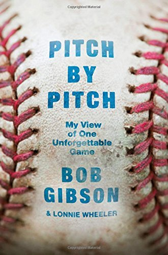 Bob Gibson Pitch By Pitch My View Of One Unforgettable Game