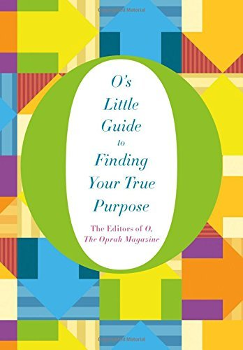 O. The Oprah Magazine O's Little Guide To Finding Your True Purpose