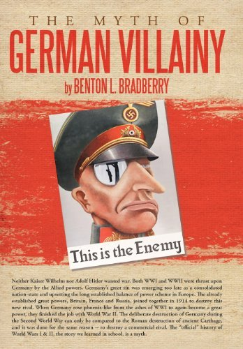 Benton L. Bradberry The Myth Of German Villainy