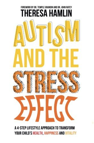 Theresa Hamlin Autism And The Stress Effect A 4 Step Lifestyle Approach To Transform Your Chi