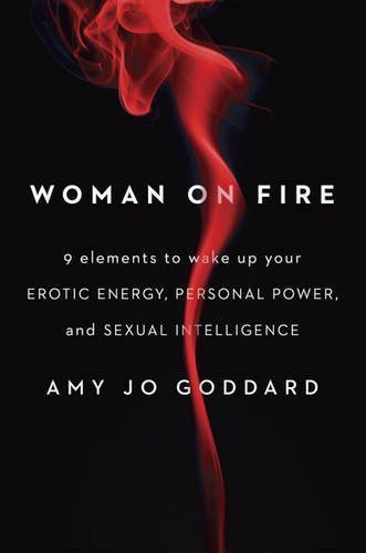 Amy Jo Goddard Woman On Fire 9 Elements To Wake Up Your Erotic Energy Persona