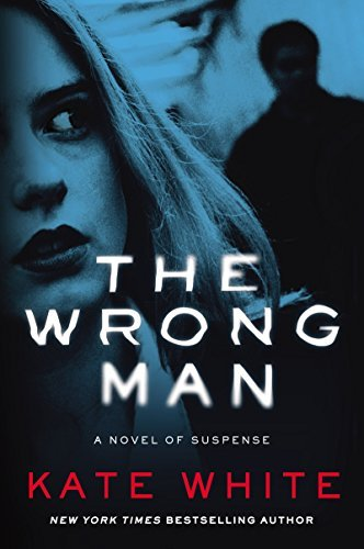 Kate White The Wrong Man A Novel Of Suspense