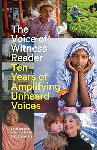 Dave Eggers The Voice Of Witness Reader Ten Years Of Amplifying Unheard Voices