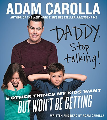 Adam Carolla Daddy Stop Talking! And Other Things My Kids Want But Won't Be Gettin Abridged