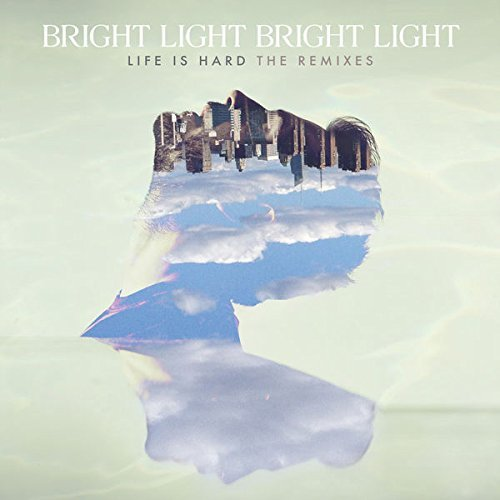 Bright Light Bright Light Life Is Hard The Remixes