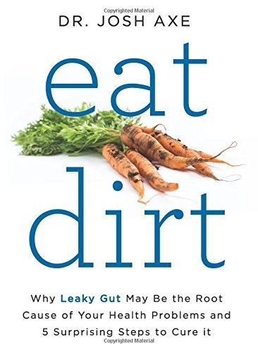 Josh Axe Eat Dirt Why Leaky Gut May Be The Root Cause Of Your Healt