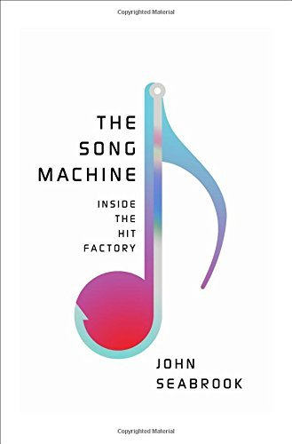 John Seabrook The Song Machine Inside The Hit Factory