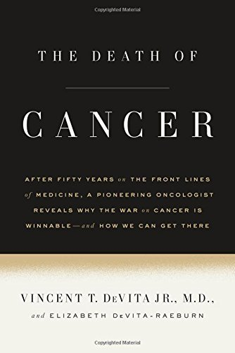 Vincent T. Devita The Death Of Cancer After Fifty Years On The Front Lines Of Medicine