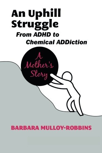 Barbara Mulloy Robbins An Uphill Struggle Managing Dual Diagnosis In The Family A Mother's