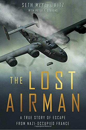 Seth Meyerowitz The Lost Airman A True Story Of Escape From Nazi Occupied France