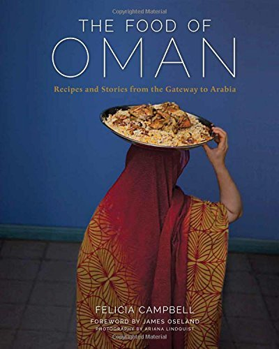 Felicia Campbell The Food Of Oman Recipes And Stories From The Gateway To Arabia