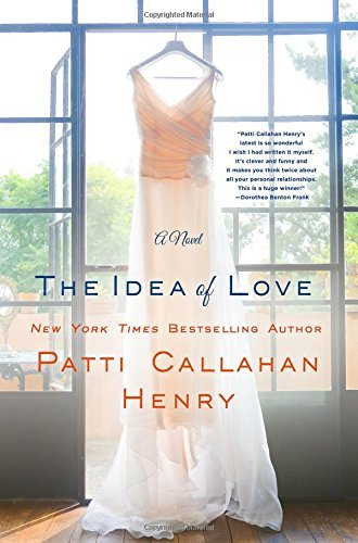 Patti Callahan Henry The Idea Of Love