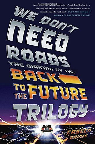 Caseen Gaines We Don't Need Roads The Making Of The Back To The Future Trilogy
