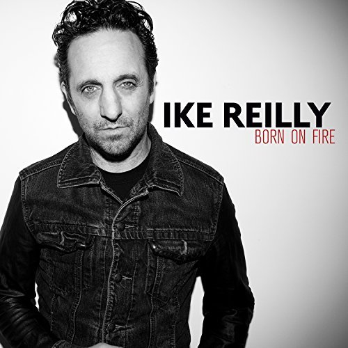 Ike Reilly Born On Fire
