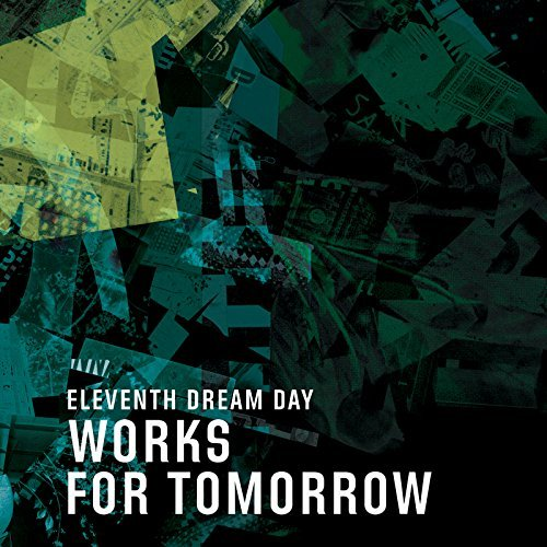 Eleventh Dream Day Works For Tomorrow Works For Tomorrow