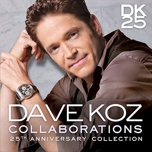 Dave Koz Collaborations 25th Anniversa Collaborations 25th Anniversa
