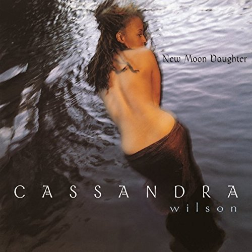 Cassandra Wilson New Moon Daughter New Moon Daughter