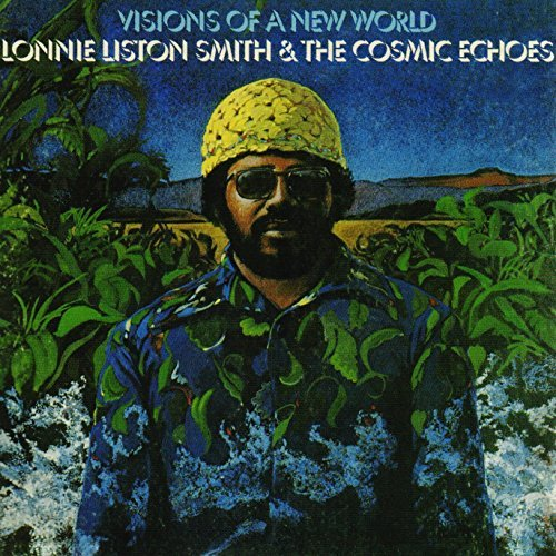 Lonnie Liston Smith & Cosmic Echoes Visions Of A New World