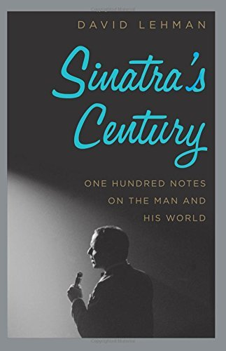 David Lehman Sinatra's Century One Hundred Notes On The Man And His World
