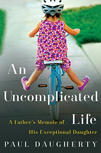 Paul Daugherty An Uncomplicated Life A Father's Memoir Of His Exceptional Daughter