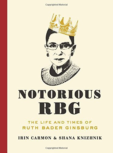Irin Carmon Notorious Rbg The Life And Times Of Ruth Bader Ginsburg