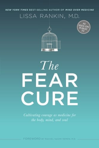 Lissa Rankin M. D. The Fear Cure Cultivating Courage As Medicine For The Body Min