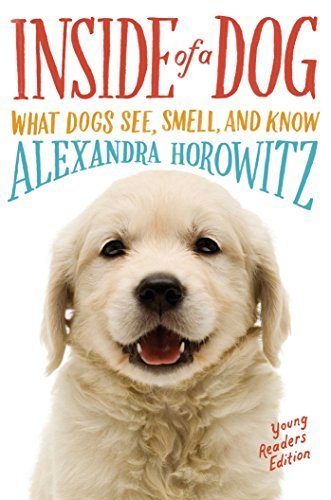 Alexandra Horowitz Inside Of A Dog What Dogs See Smell And Know Young Readers
