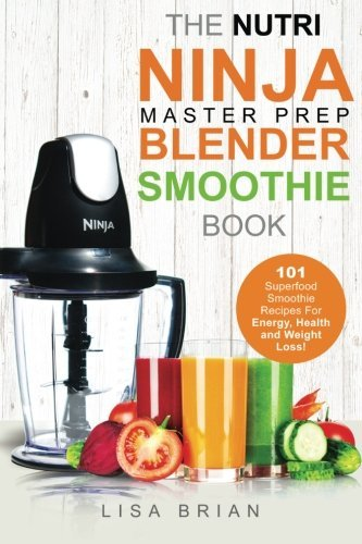 Lisa Brian Nutri Ninja Master Prep Blender Smoothie Book 101 Superfood Smoothie Recipes For Better Health