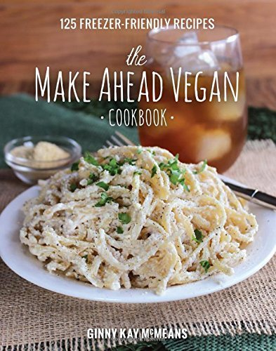 Ginny Kay Mcmeans The Make Ahead Vegan Cookbook 125 Freezer Friendly Recipes