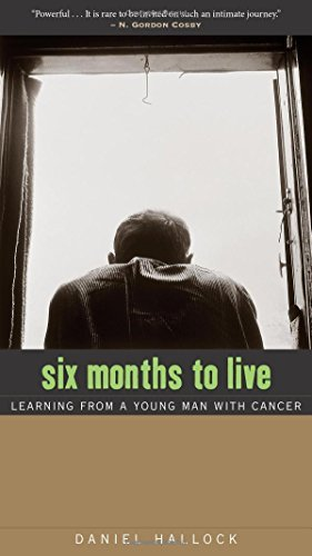 Daniel Hallock Six Months To Live Learning From A Young Man With Cancer