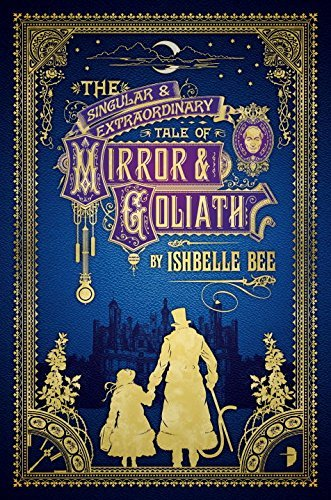Ishbelle Bee The Singular & Extraordinary Tale Of Mirror & Goli From The Peculiar Adventures Of John Lovehart Es