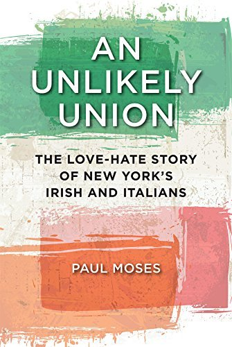 Paul Moses An Unlikely Union The Love Hate Story Of New York's Irish And Itali