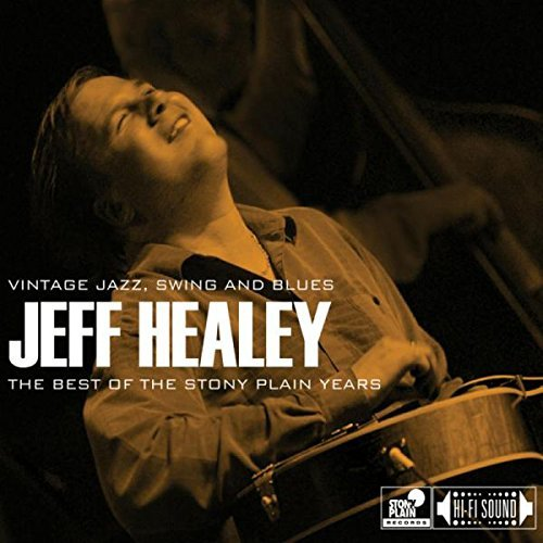 Jeff Healey Best Of The Stony Plain Years Best Of The Stony Plain Years