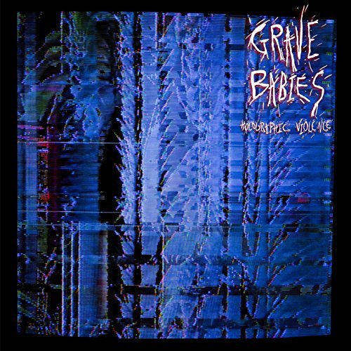 Grave Babies Holographic Violence