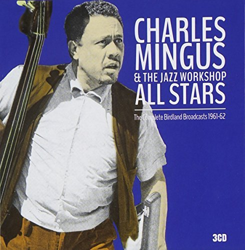 Charles Mingus & The Jazz Workshop All Stars The Complete Birdland Broadcasts 1961 62 3cd