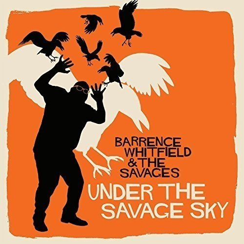 Barrence Whitfield & The Savages Under The Savage Sky Under The Savage Sky
