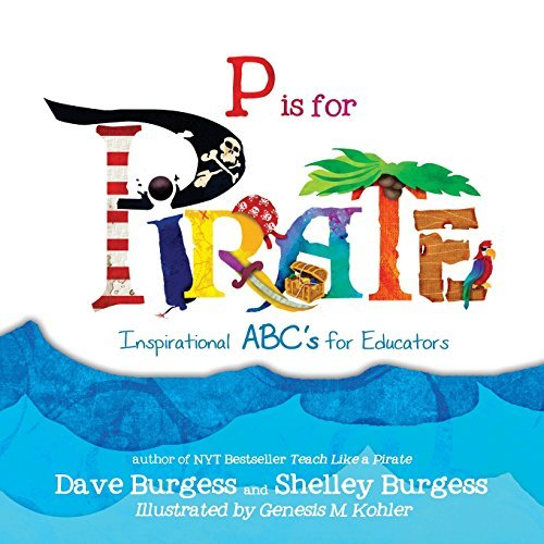 Dave Burgess P Is For Pirate Inspirational Abc's For Educators