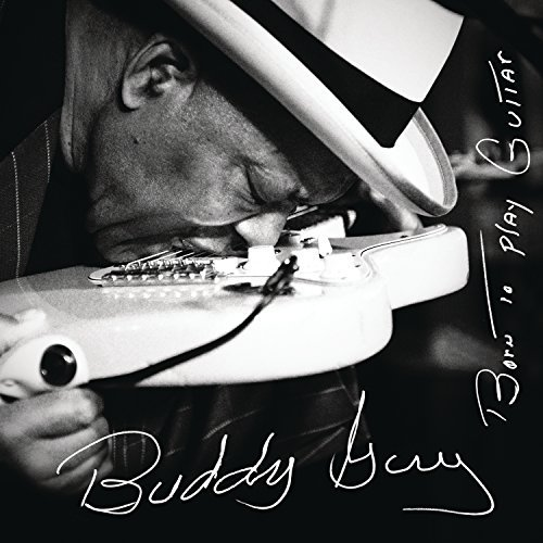 Buddy Guy Born To Play Guitar