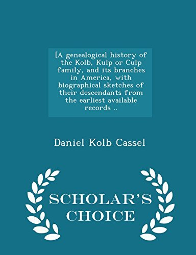 Daniel Kolb Cassel [a Genealogical History Of The Kolb Kulp Or Culp