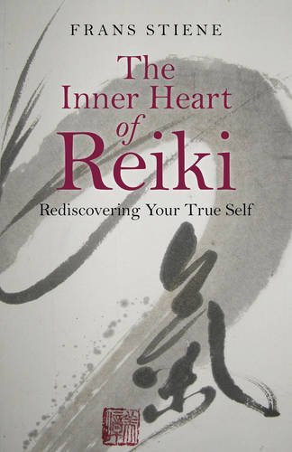 Frans Stiene The Inner Heart Of Reiki Rediscovering Your True Self