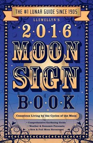 Llewellyn Llewellyn's Moon Sign Book Conscious Living By The Cycles Of The Moon 2016