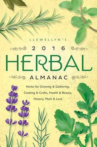 Llewellyn Llewellyn's 2016 Herbal Almanac Herbs For Growing & Gathering Cooking & Crafts