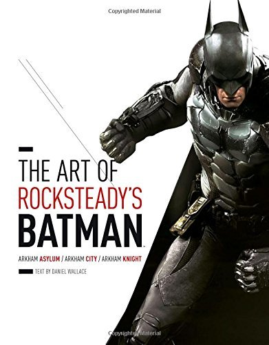 Daniel Wallace The Art Of Rocksteady's Batman Arkham Asylum Arkham City & Arkham Knight