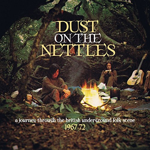 Dust On The Nettles A Journey Through The British Underground Folk Scene 1967 72 Dust On The Nettles A Journey Through The British Underground Folk Scene 1967 72 3cd