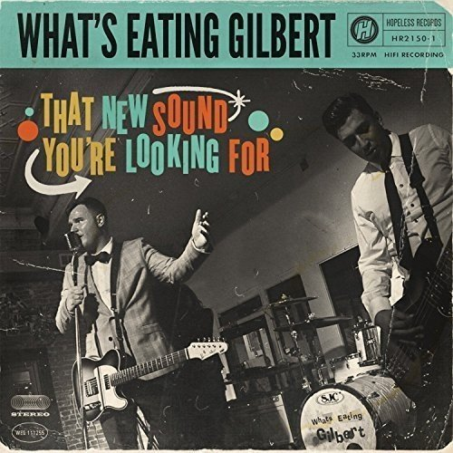 What's Eating Gilbert That New Sound You're Looking For