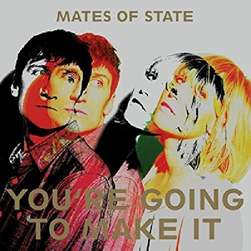 Mates Of State You're Going To Make It You're Going To Make It
