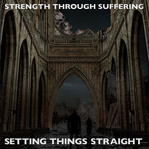 Strength Through Suffering Setting Things Straight Setting Things Straight