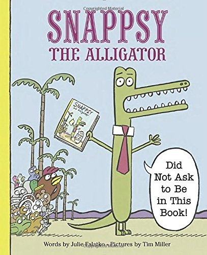 Julie Falatko Snappsy The Alligator (did Not Ask To Be In This Book)